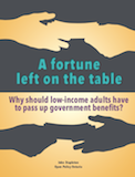 A fortune left on the table: why should low-income adults have to pass up government benefits?